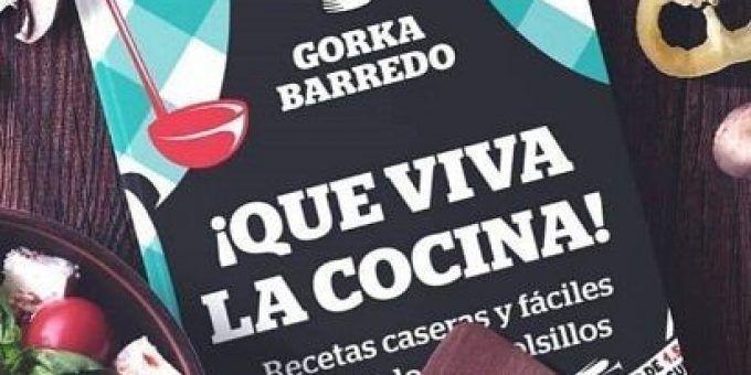 «¡QUE VIVA LA COCINA!», EL LIBRO DE GORKA BARREDO ¡YA ESTÁ A LA VENTA!